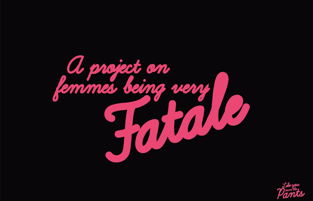 A project on Femmes being very Fatale